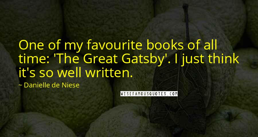 Danielle De Niese quotes: One of my favourite books of all time: 'The Great Gatsby'. I just think it's so well written.