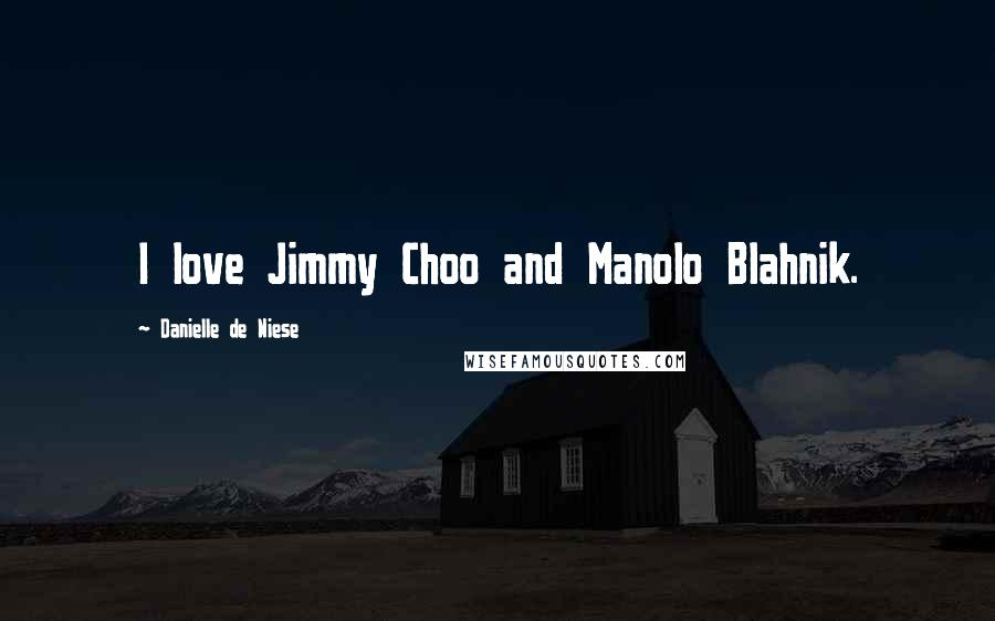Danielle De Niese quotes: I love Jimmy Choo and Manolo Blahnik.