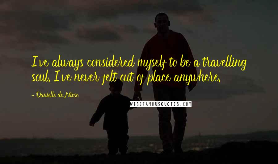 Danielle De Niese quotes: I've always considered myself to be a travelling soul. I've never felt out of place anywhere.