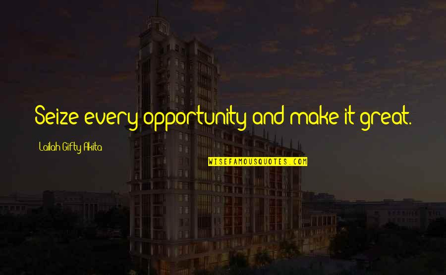Danielle Jonas Quotes By Lailah Gifty Akita: Seize every opportunity and make it great.