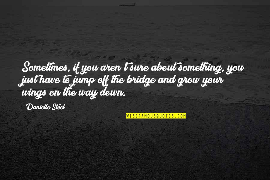 Danielle Steel Wings Quotes By Danielle Steel: Sometimes, if you aren't sure about something, you
