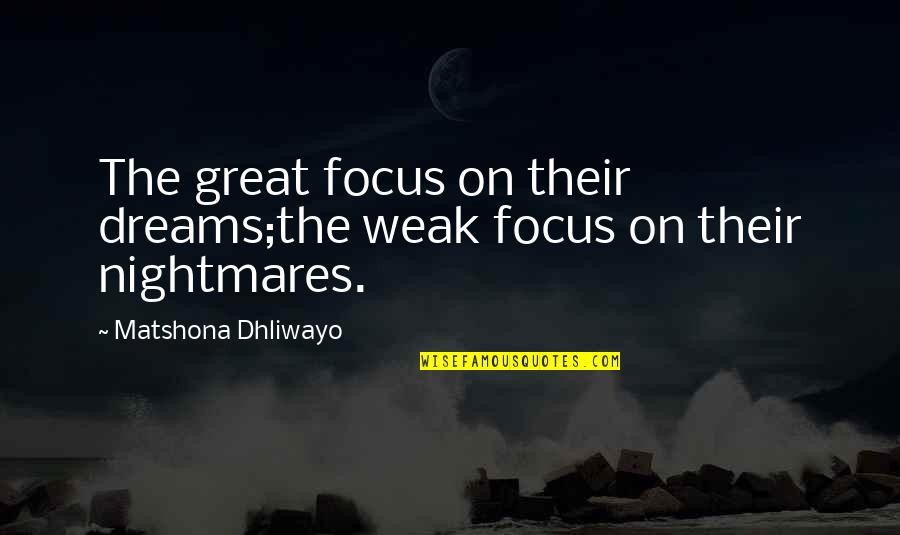 Danly Quotes By Matshona Dhliwayo: The great focus on their dreams;the weak focus