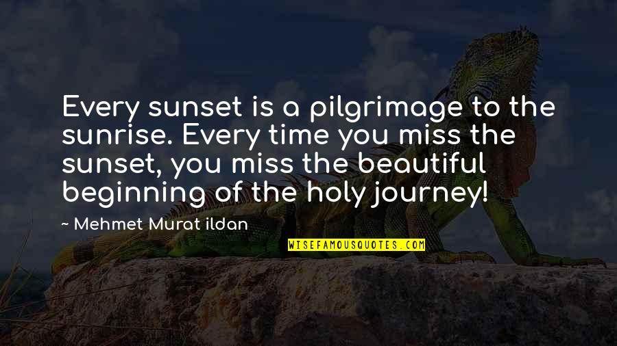 Danly Quotes By Mehmet Murat Ildan: Every sunset is a pilgrimage to the sunrise.