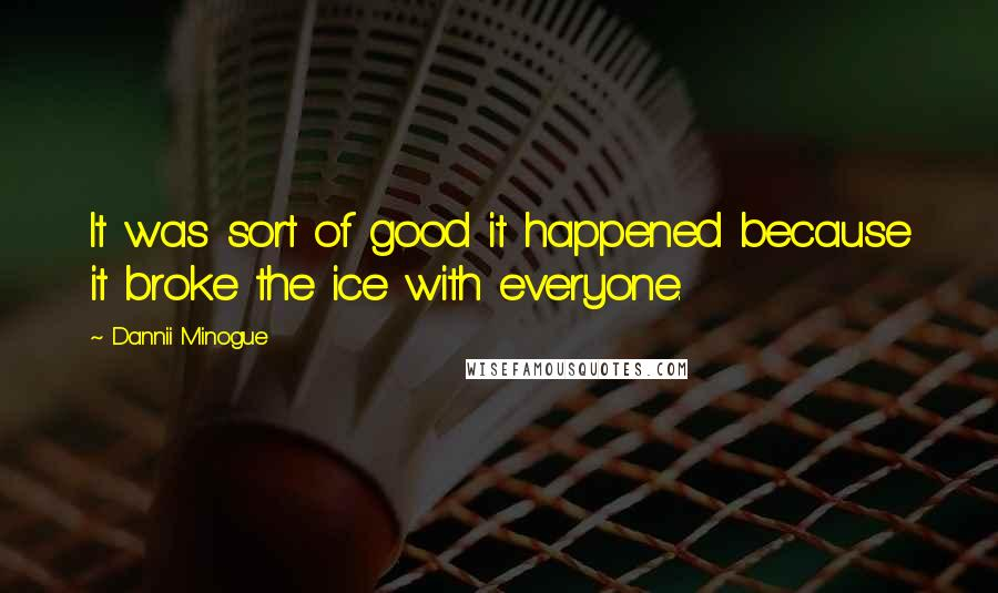 Dannii Minogue quotes: It was sort of good it happened because it broke the ice with everyone.