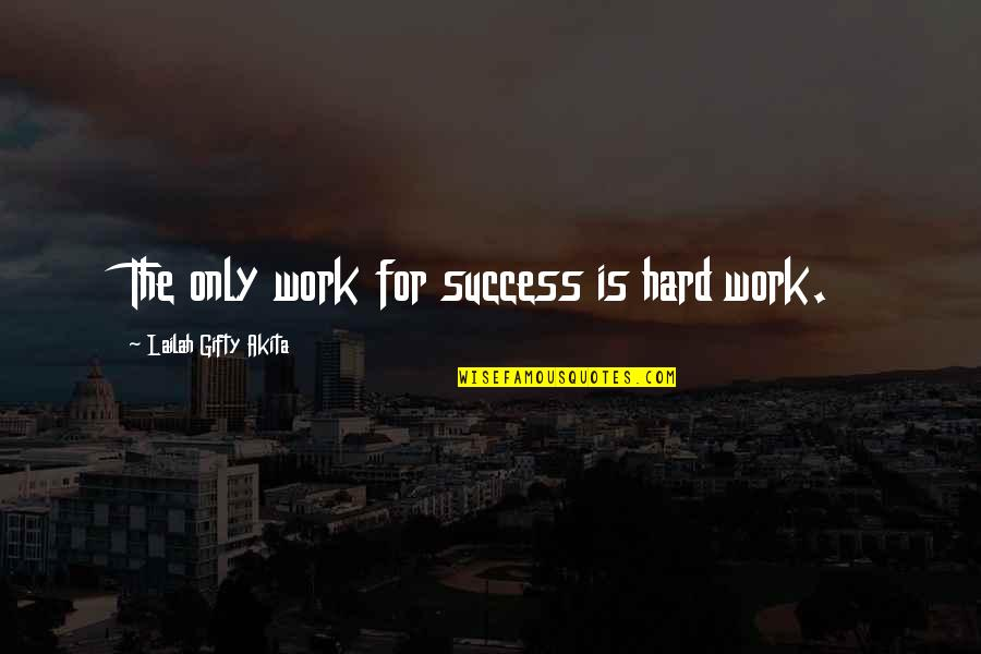 Danno And Mcgarrett Quotes By Lailah Gifty Akita: The only work for success is hard work.