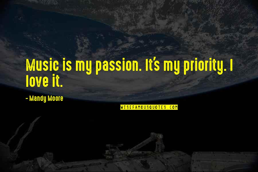 Danno And Mcgarrett Quotes By Mandy Moore: Music is my passion. It's my priority. I