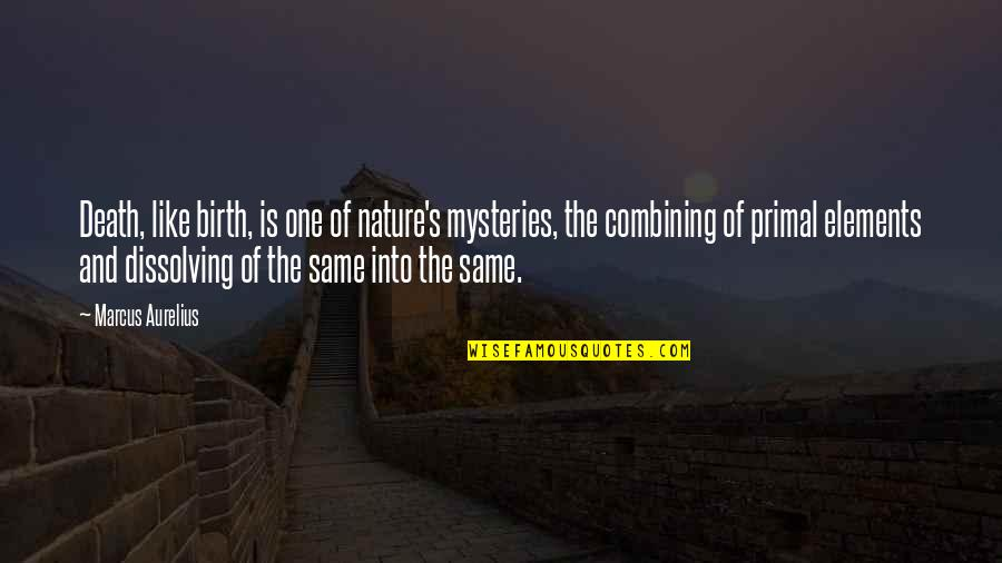 Danno And Mcgarrett Quotes By Marcus Aurelius: Death, like birth, is one of nature's mysteries,