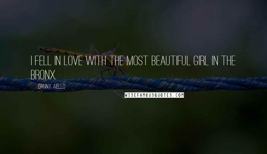 Danny Aiello quotes: I fell in love with the most beautiful girl in the Bronx.