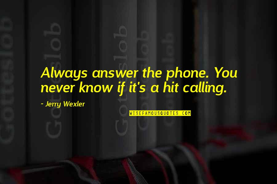 Danny Blanchflower Football Quotes By Jerry Wexler: Always answer the phone. You never know if