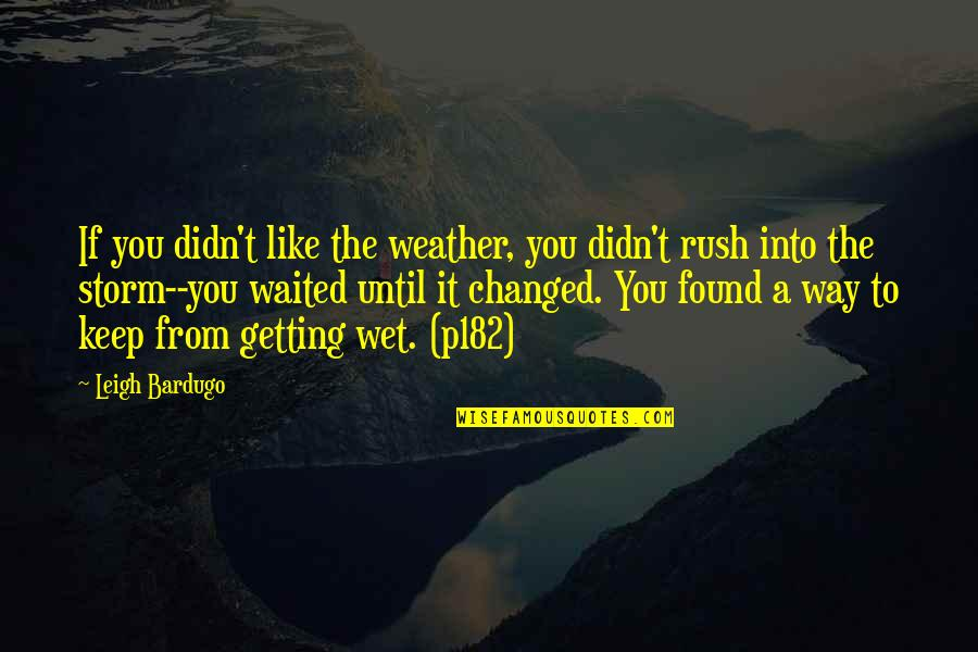 Danny Blanchflower Football Quotes By Leigh Bardugo: If you didn't like the weather, you didn't
