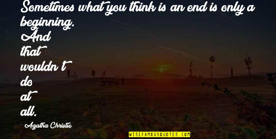 Danny Diaz Mcfarland Quotes By Agatha Christie: Sometimes what you think is an end is