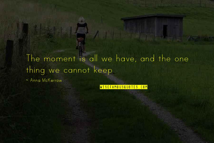Danny Diaz Mcfarland Quotes By Anna McKerrow: The moment is all we have, and the