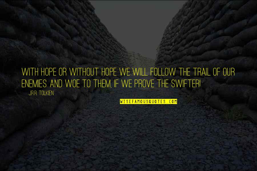 Danny Diaz Mcfarland Quotes By J.R.R. Tolkien: With hope or without hope we will follow