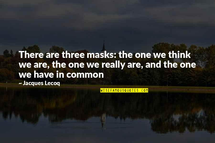 Danny Diaz Mcfarland Quotes By Jacques Lecoq: There are three masks: the one we think