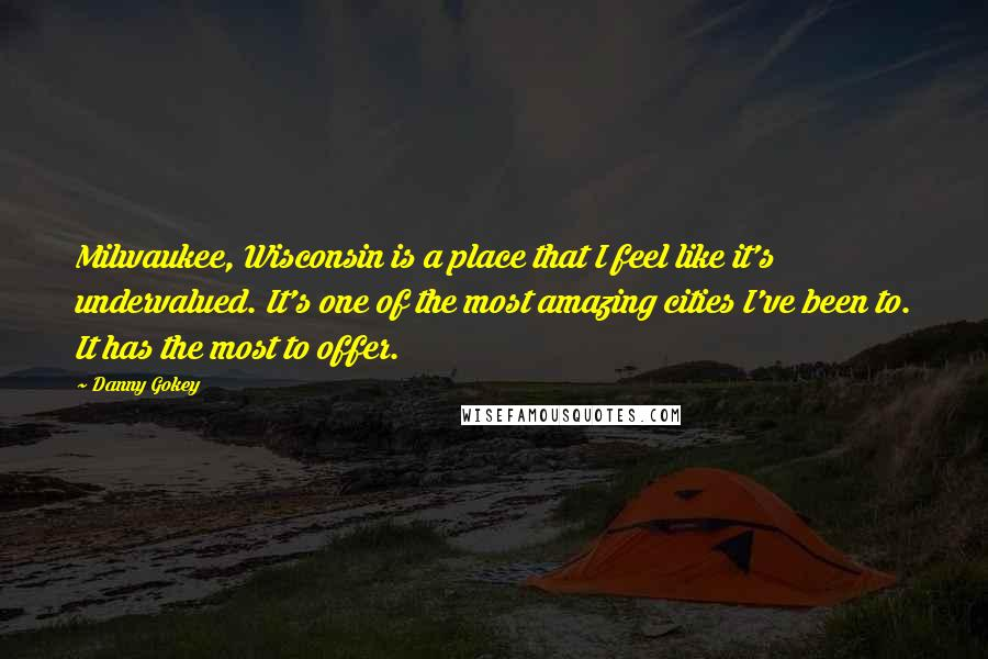 Danny Gokey quotes: Milwaukee, Wisconsin is a place that I feel like it's undervalued. It's one of the most amazing cities I've been to. It has the most to offer.