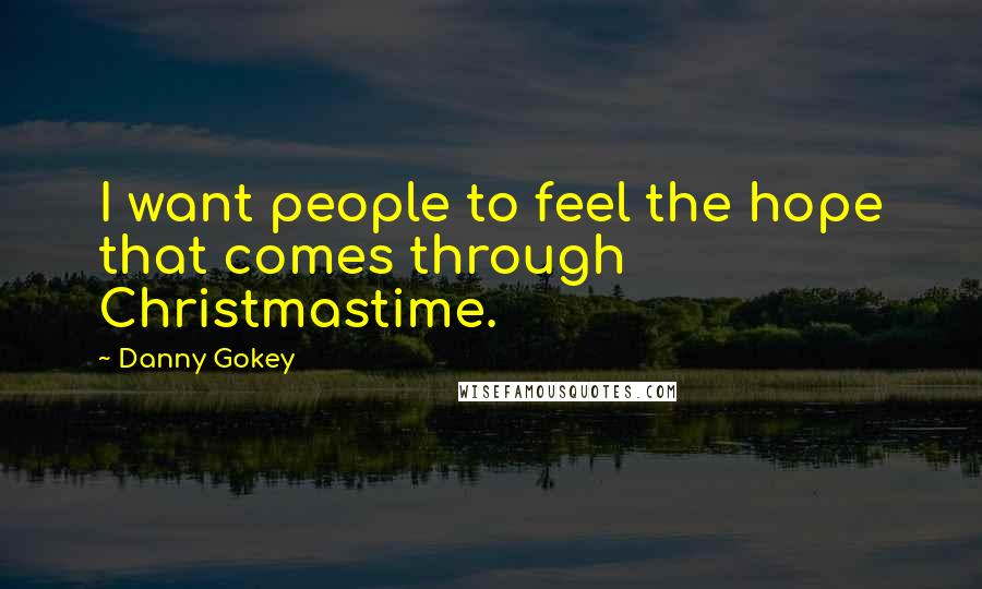 Danny Gokey quotes: I want people to feel the hope that comes through Christmastime.