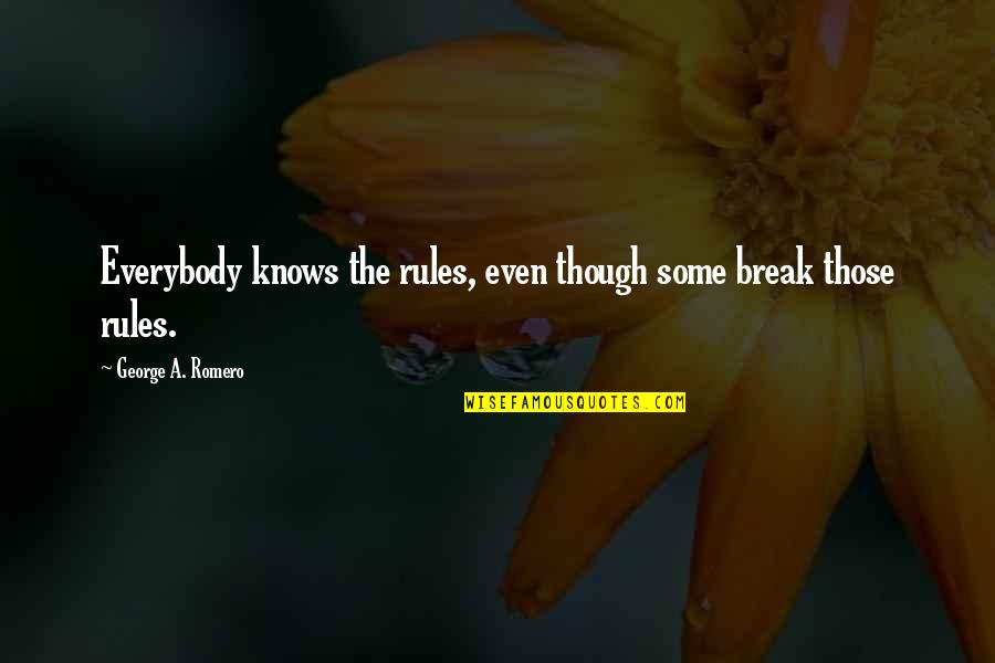 Danny Meyer Inspirational Quotes By George A. Romero: Everybody knows the rules, even though some break