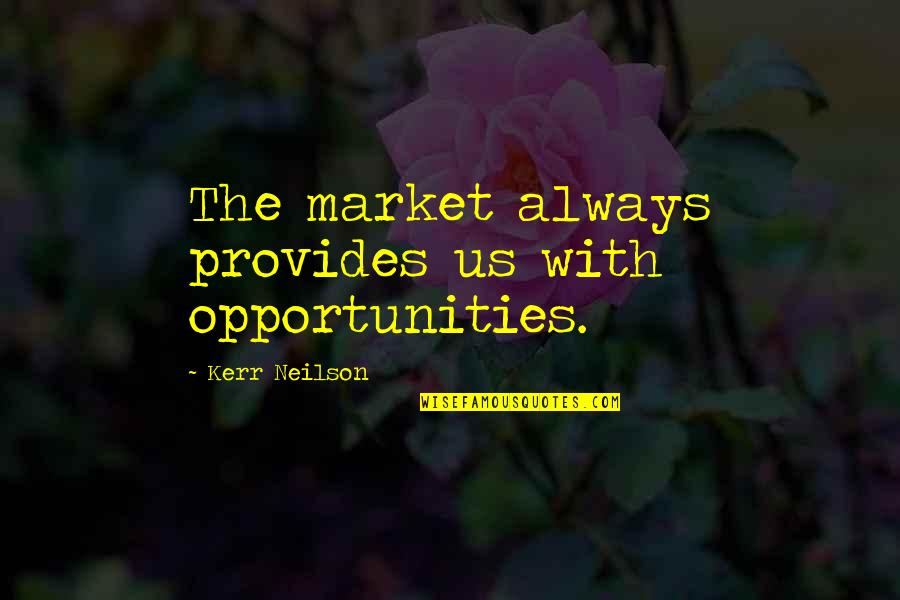 Danny Meyer Inspirational Quotes By Kerr Neilson: The market always provides us with opportunities.