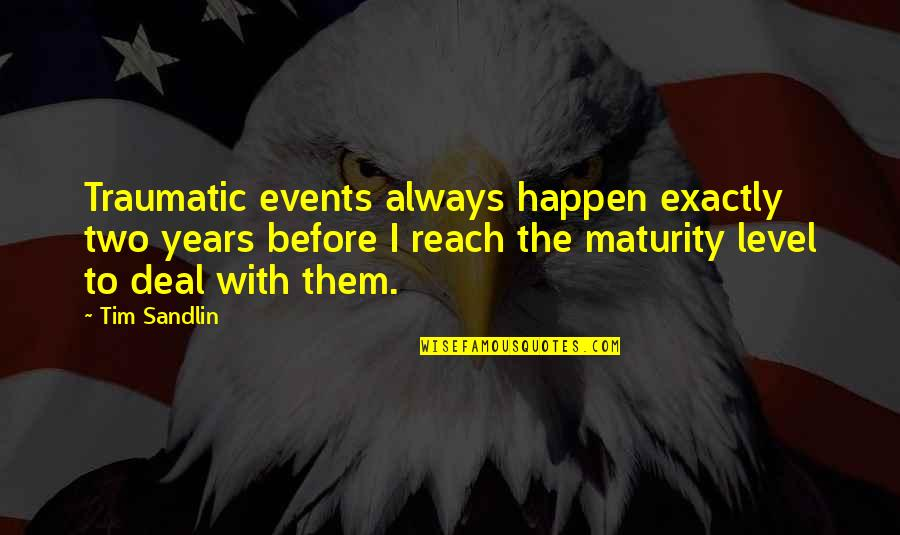 Danny Meyer Inspirational Quotes By Tim Sandlin: Traumatic events always happen exactly two years before