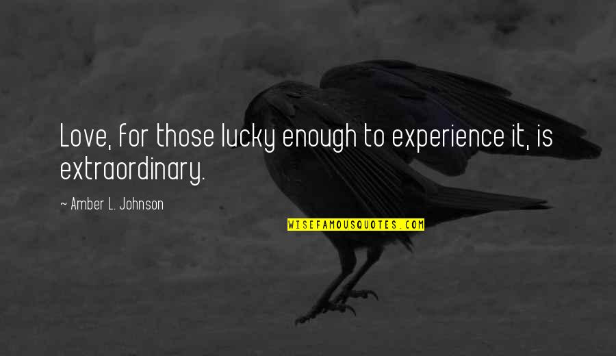 Danny Oceans Quotes By Amber L. Johnson: Love, for those lucky enough to experience it,