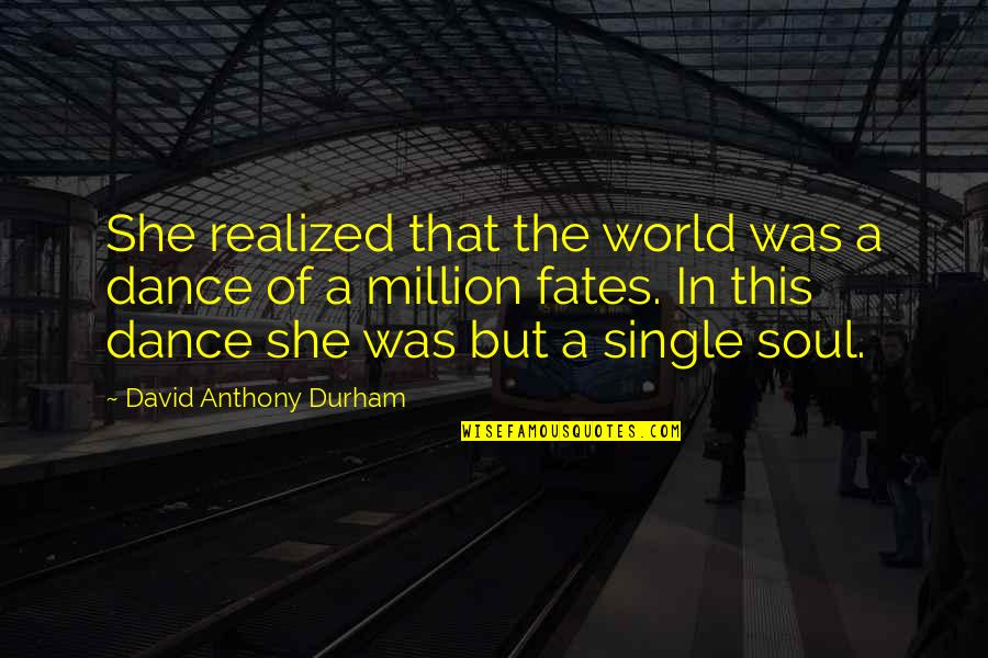 Danny Oceans Quotes By David Anthony Durham: She realized that the world was a dance