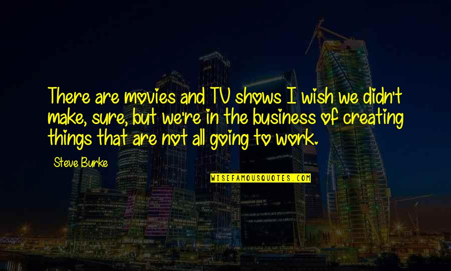 Danny Oceans Quotes By Steve Burke: There are movies and TV shows I wish
