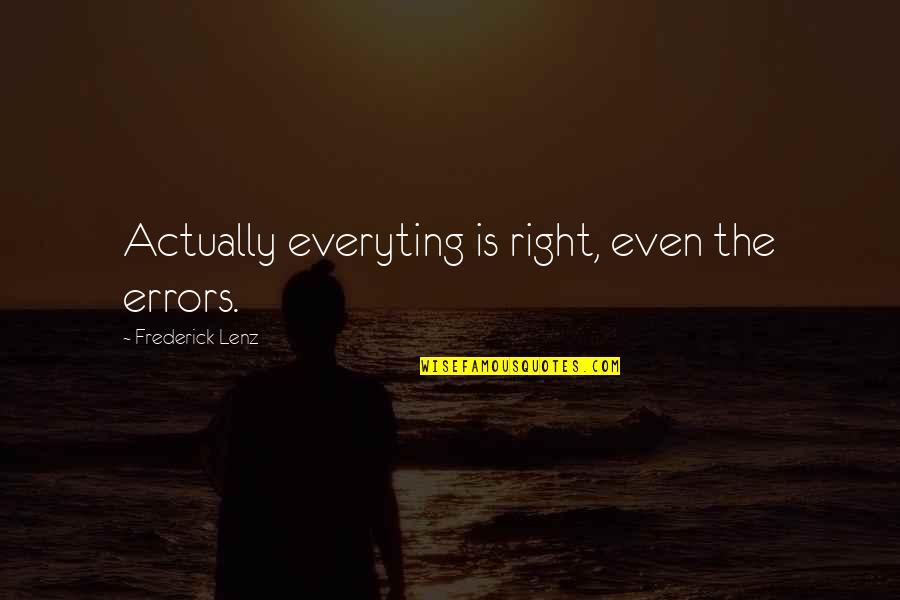 Danske Quotes By Frederick Lenz: Actually everyting is right, even the errors.