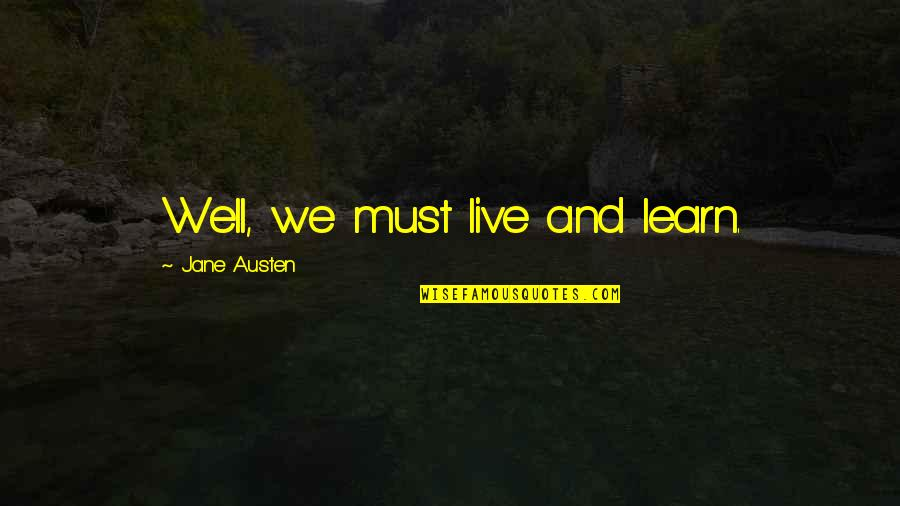 Danske Quotes By Jane Austen: Well, we must live and learn.