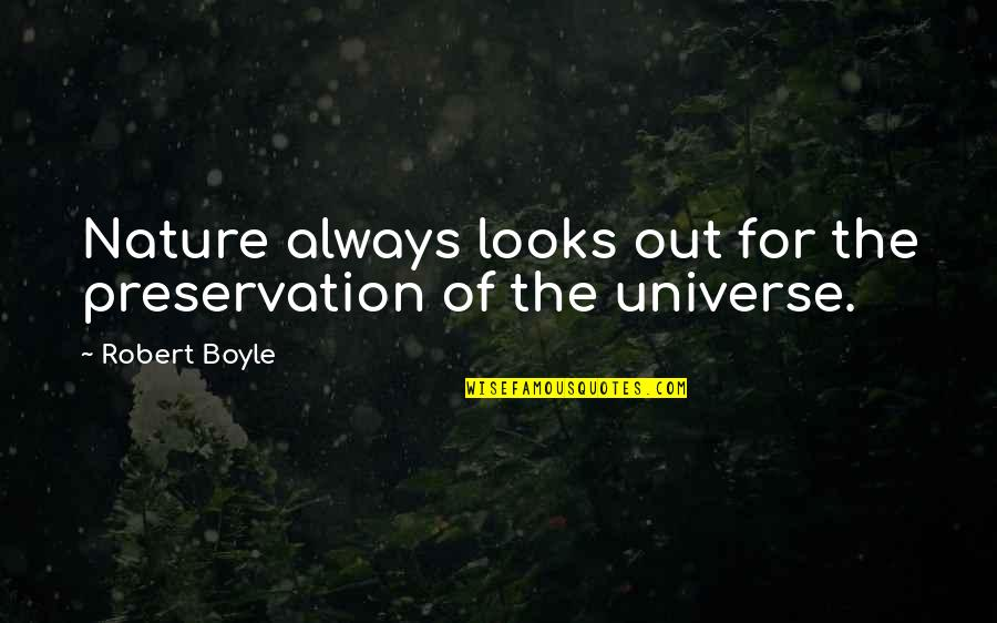 Danske Quotes By Robert Boyle: Nature always looks out for the preservation of