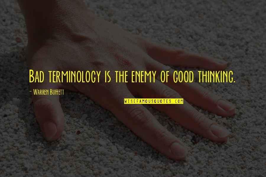 Danske Quotes By Warren Buffett: Bad terminology is the enemy of good thinking.