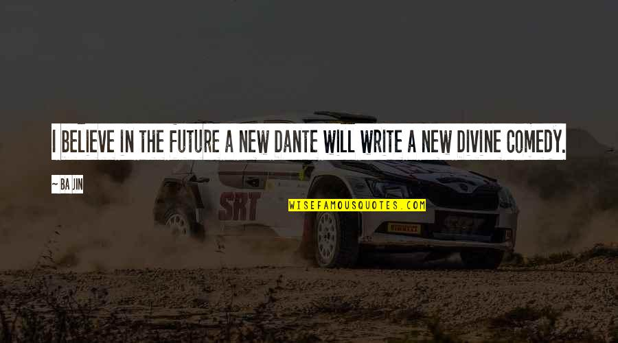 Dante Divine Comedy Quotes By Ba Jin: I believe in the future a new Dante