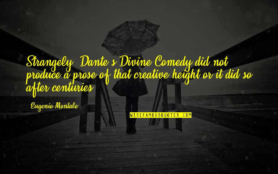 Dante Divine Comedy Quotes By Eugenio Montale: Strangely, Dante's Divine Comedy did not produce a