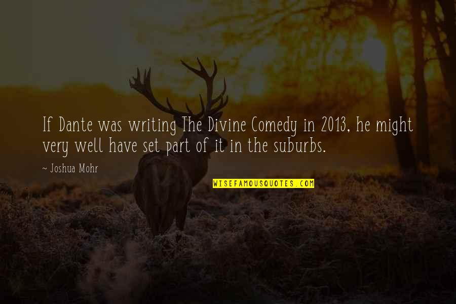 Dante Divine Comedy Quotes By Joshua Mohr: If Dante was writing The Divine Comedy in
