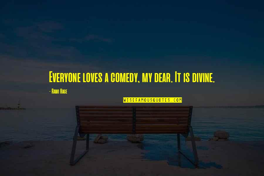 Dante Divine Comedy Quotes By Rawi Hage: Everyone loves a comedy, my dear. It is