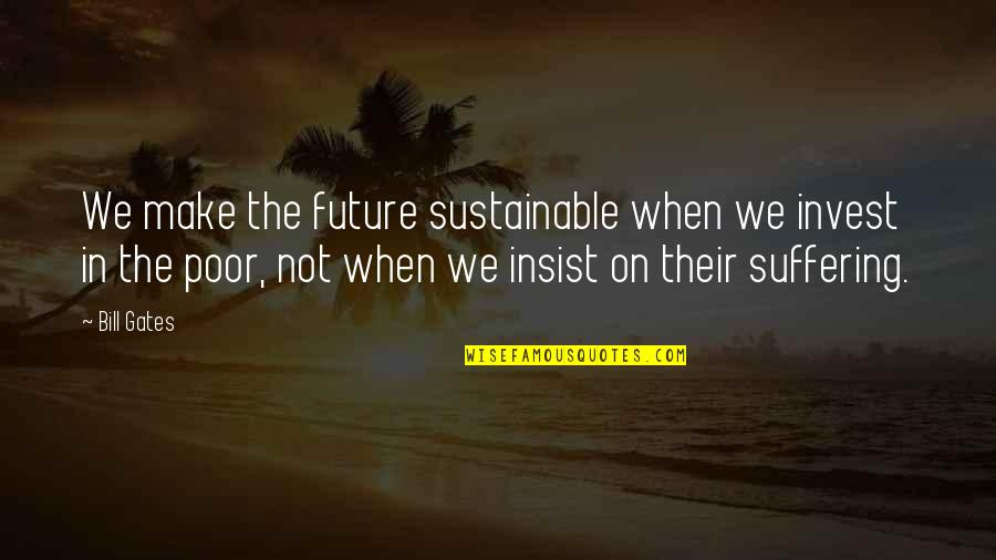 Dante Inferno Beatrice Quotes By Bill Gates: We make the future sustainable when we invest