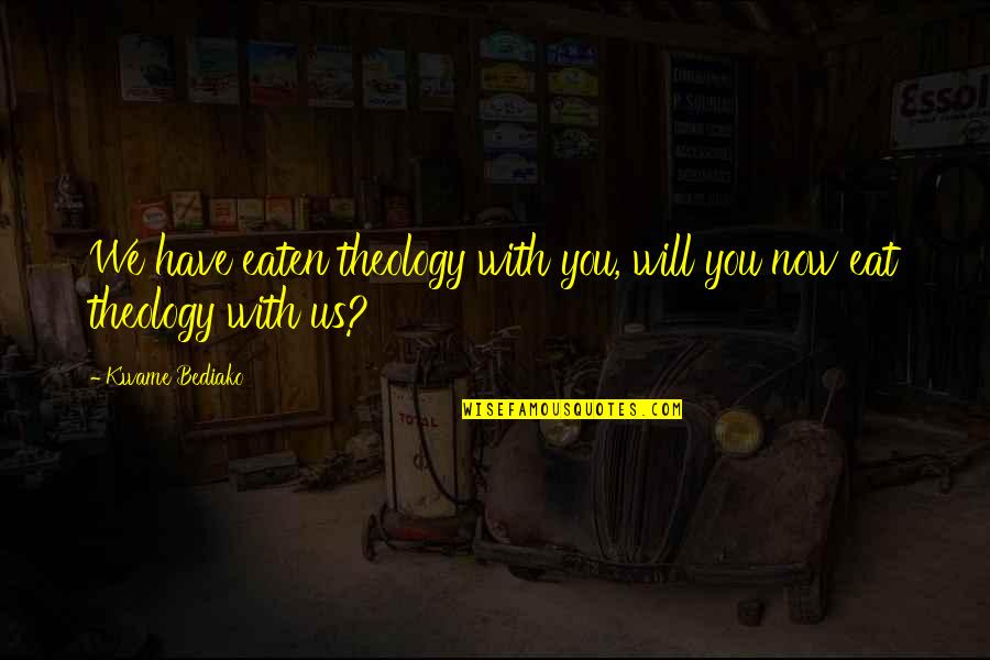 Dante Inferno Beatrice Quotes By Kwame Bediako: We have eaten theology with you, will you