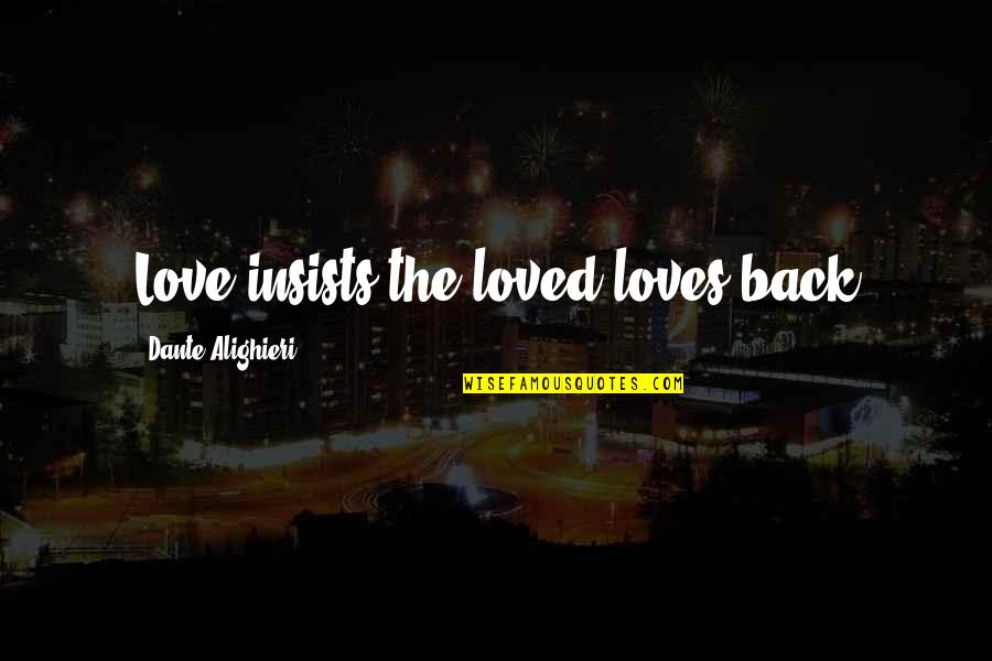 Dante's Inferno Love Quotes By Dante Alighieri: Love insists the loved loves back