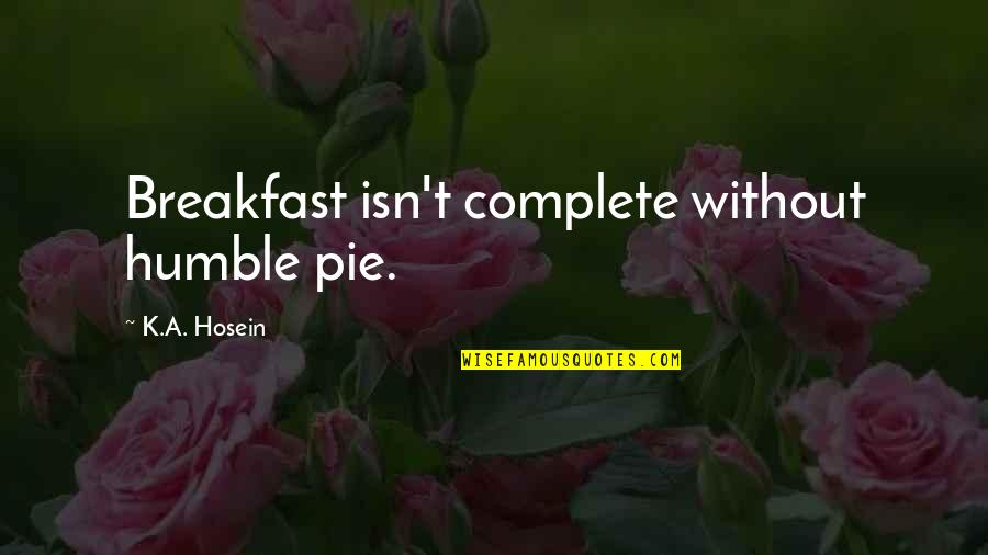 Dante's Inferno Love Quotes By K.A. Hosein: Breakfast isn't complete without humble pie.