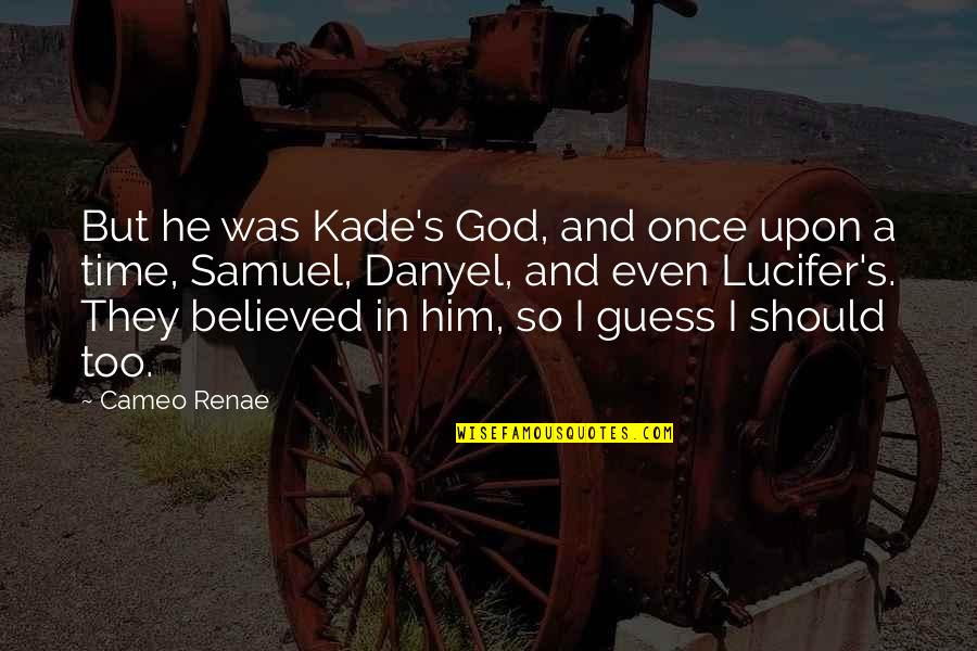 Danyel Quotes By Cameo Renae: But he was Kade's God, and once upon