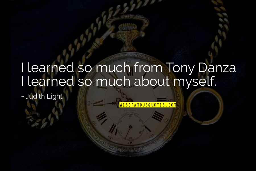 Danza Quotes By Judith Light: I learned so much from Tony Danza I