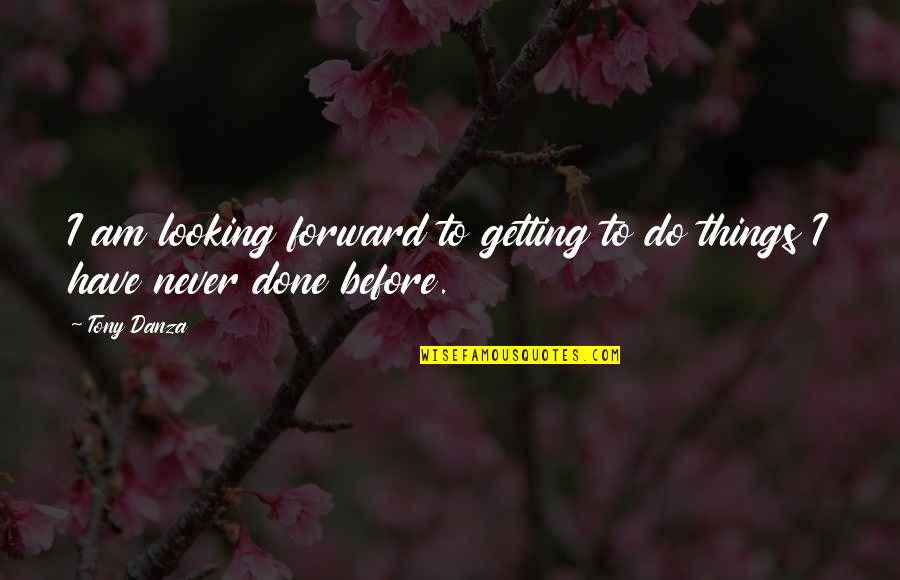 Danza Quotes By Tony Danza: I am looking forward to getting to do