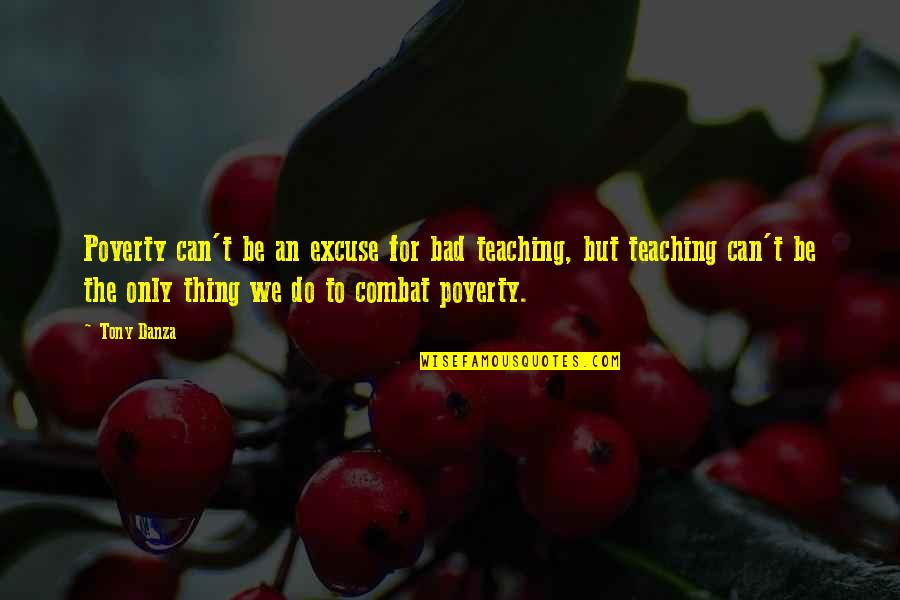 Danza Quotes By Tony Danza: Poverty can't be an excuse for bad teaching,
