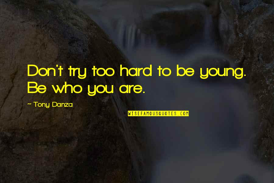 Danza Quotes By Tony Danza: Don't try too hard to be young. Be