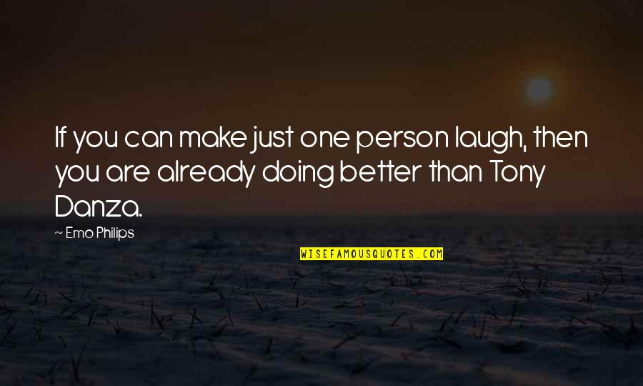 Danza's Quotes By Emo Philips: If you can make just one person laugh,