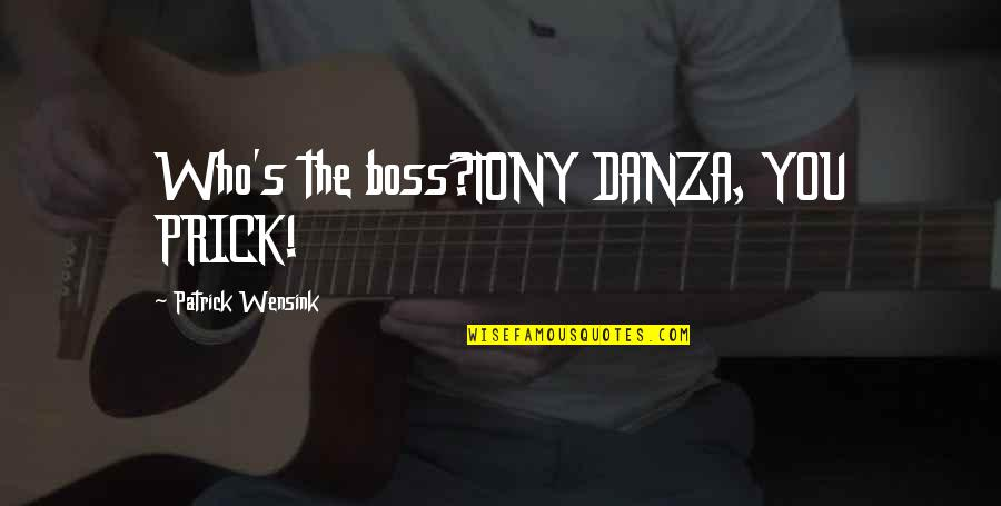 Danza's Quotes By Patrick Wensink: Who's the boss?TONY DANZA, YOU PRICK!