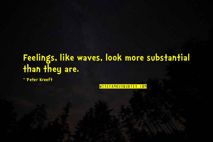 Danza's Quotes By Peter Kreeft: Feelings, like waves, look more substantial than they