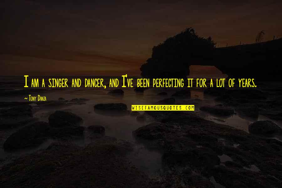 Danza's Quotes By Tony Danza: I am a singer and dancer, and I've