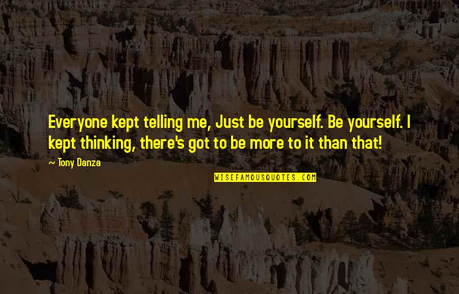 Danza's Quotes By Tony Danza: Everyone kept telling me, Just be yourself. Be