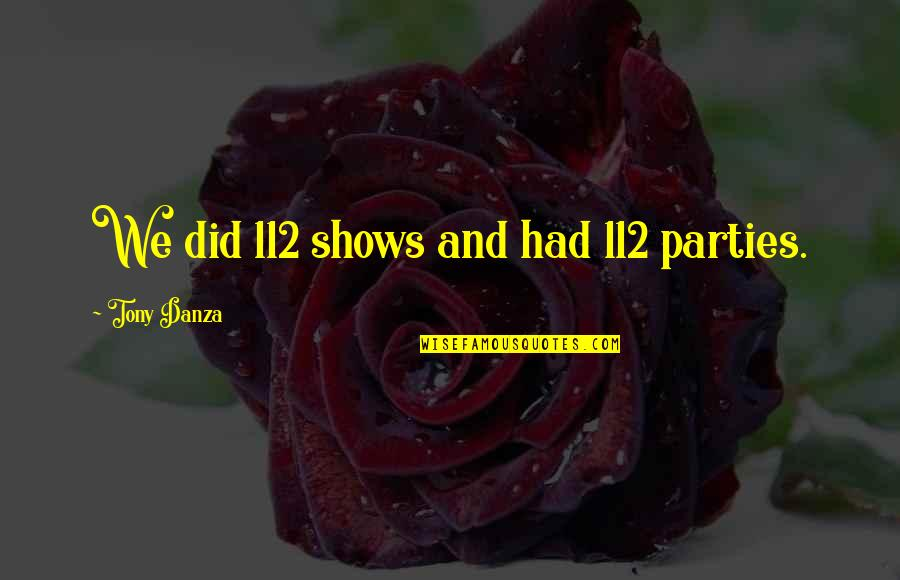Danza's Quotes By Tony Danza: We did 112 shows and had 112 parties.