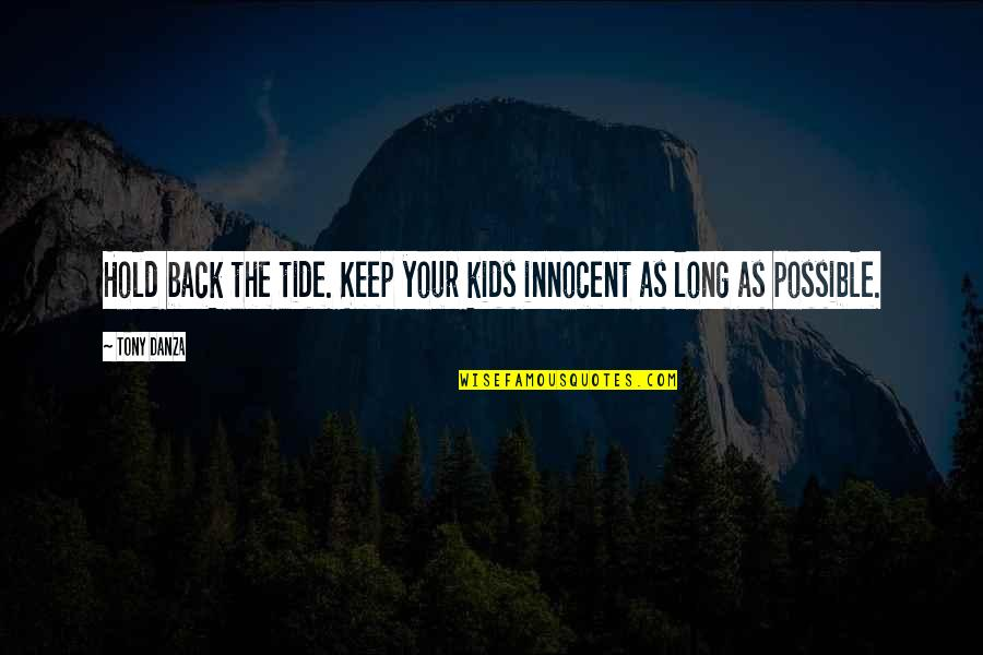 Danza's Quotes By Tony Danza: Hold back the tide. Keep your kids innocent